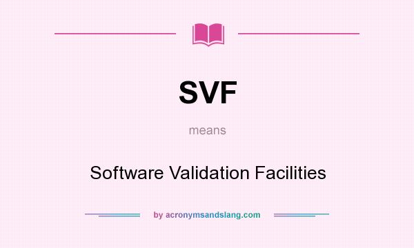 What does SVF mean? It stands for Software Validation Facilities