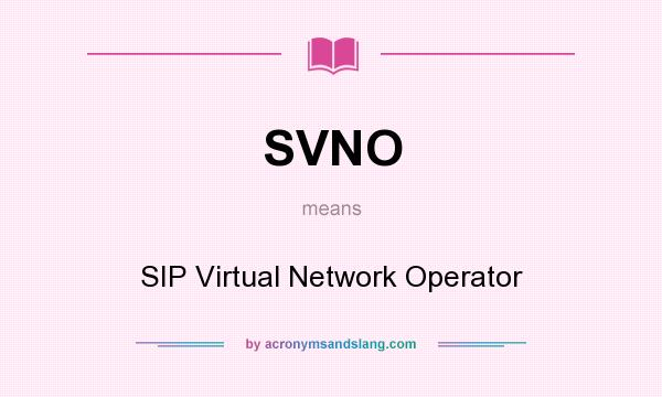 What does SVNO mean? It stands for SIP Virtual Network Operator