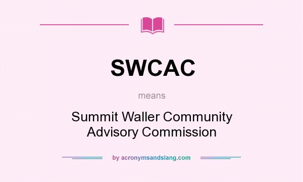 What does SWCAC mean? It stands for Summit Waller Community Advisory Commission