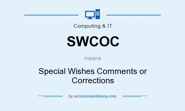 What does SWCOC mean? It stands for Special Wishes Comments or Corrections