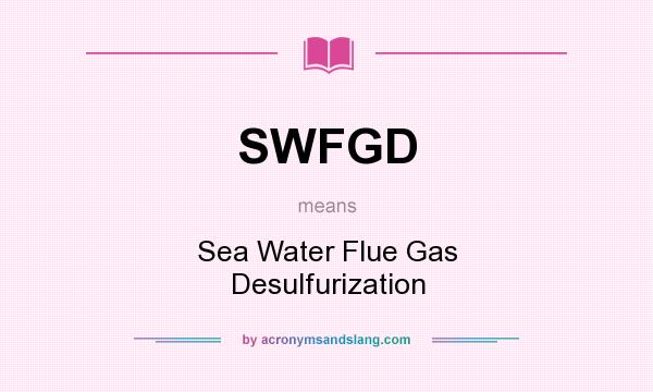Definition Of SWFGD   SWFGD Stands For Sea Water Flue Gas Desulfurization.  By AcronymsAndSlang.com