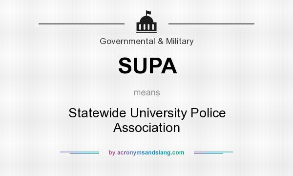 What does SUPA mean? It stands for Statewide University Police Association