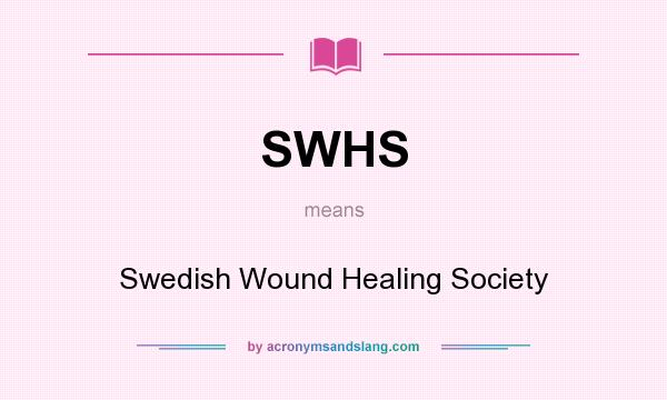 What does SWHS mean? It stands for Swedish Wound Healing Society