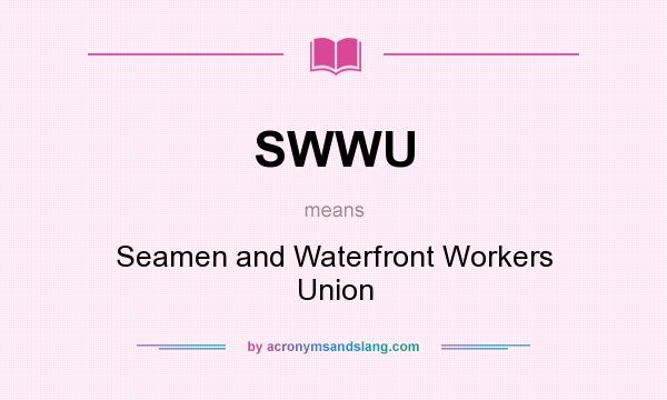 What does SWWU mean? It stands for Seamen and Waterfront Workers Union