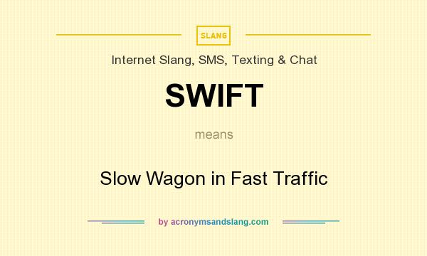 What does SWIFT mean? It stands for Slow Wagon in Fast Traffic