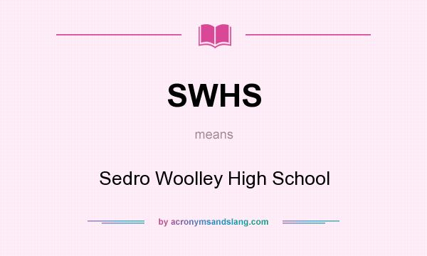What does SWHS mean? It stands for Sedro Woolley High School