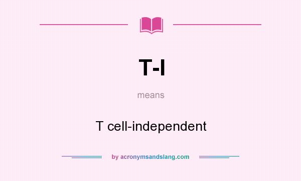 What does T-I mean? It stands for T cell-independent