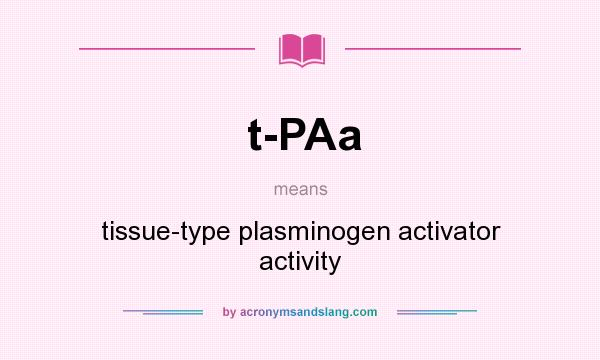 What does t-PAa mean? It stands for tissue-type plasminogen activator activity