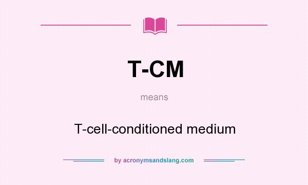 What does T-CM mean? It stands for T-cell-conditioned medium