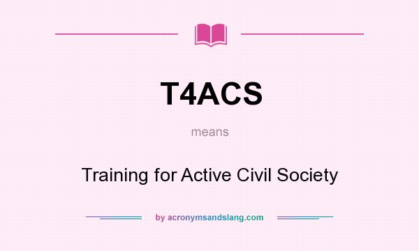 What does T4ACS mean? It stands for Training for Active Civil Society