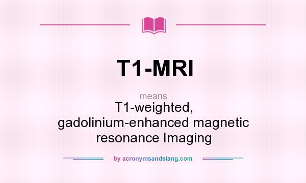 What does T1-MRI mean? It stands for T1-weighted, gadolinium-enhanced magnetic resonance Imaging