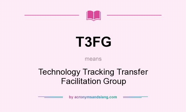 What does T3FG mean? It stands for Technology Tracking Transfer Facilitation Group