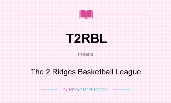 What does T2RBL mean? It stands for The 2 Ridges Basketball League