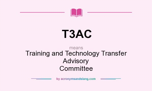 What does T3AC mean? It stands for Training and Technology Transfer Advisory Committee
