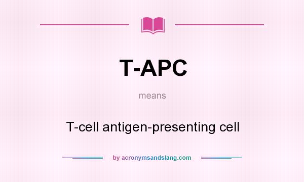 What does T-APC mean? It stands for T-cell antigen-presenting cell