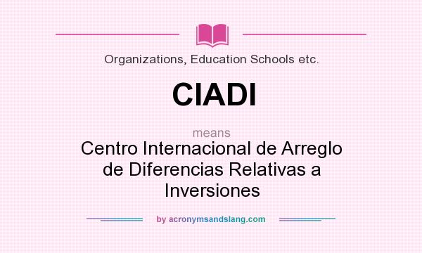What does CIADI mean? It stands for Centro Internacional de Arreglo de Diferencias Relativas a Inversiones