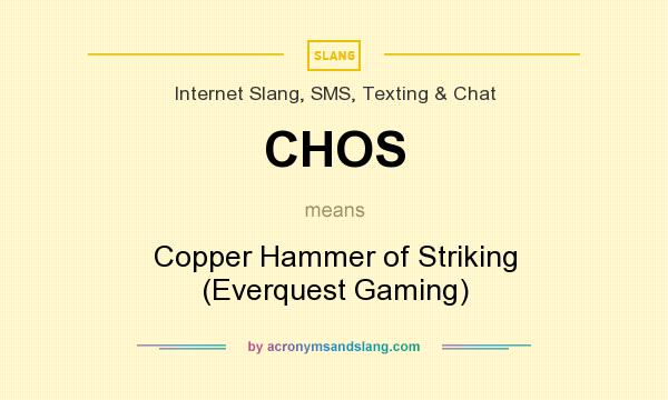 What does CHOS mean? It stands for Copper Hammer of Striking (Everquest Gaming)