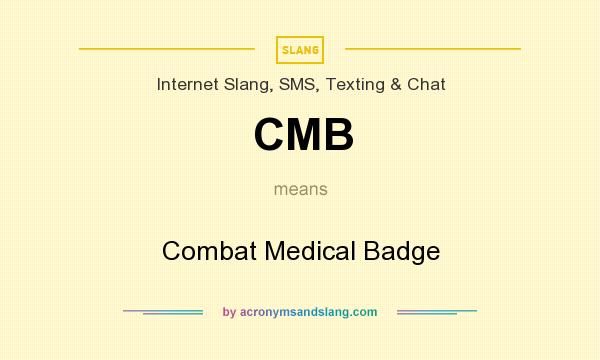 What does CMB mean? It stands for Combat Medical Badge