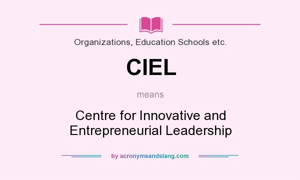 What does CIEL mean? It stands for Centre for Innovative and Entrepreneurial Leadership