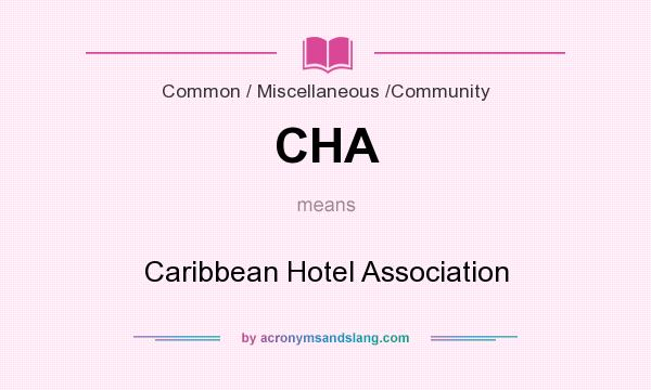 What does CHA mean? It stands for Caribbean Hotel Association