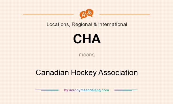 What does CHA mean? It stands for Canadian Hockey Association