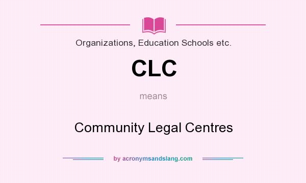 What does CLC mean? It stands for Community Legal Centres