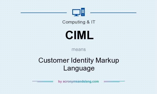 What does CIML mean? It stands for Customer Identity Markup Language
