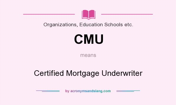 acronymsandslang cmu mortgage underwriter missile iom certified inert operational organizations etc schools education government military mean does acronym