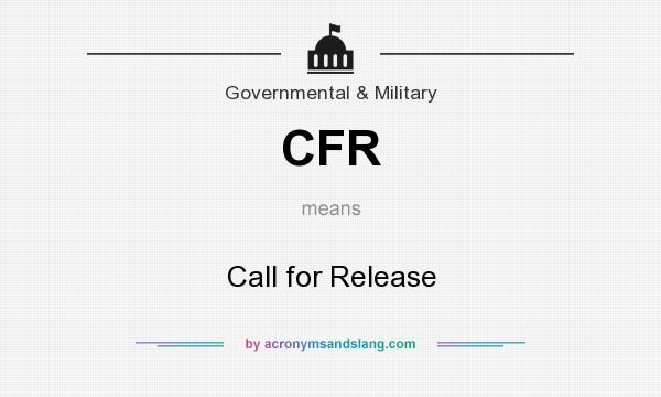 What does CFR mean? It stands for Call for Release