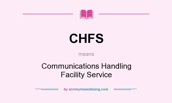 What does CHFS mean? It stands for Communications Handling Facility Service