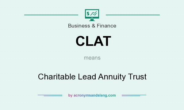 What does CLAT mean? It stands for Charitable Lead Annuity Trust