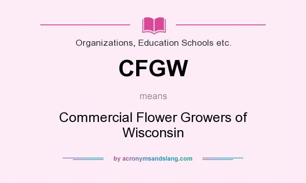 What does CFGW mean? It stands for Commercial Flower Growers of Wisconsin