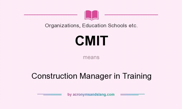CMIT - Construction Manager in Training in Organizations, Education ...