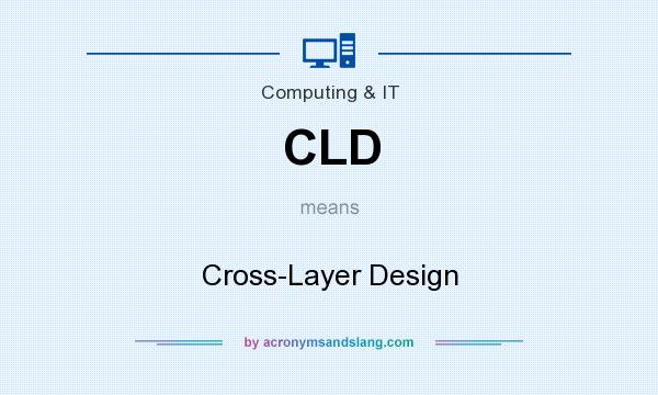 What does CLD mean? It stands for Cross-Layer Design