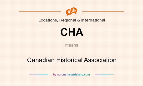 What does CHA mean? It stands for Canadian Historical Association