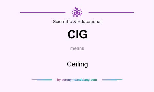 What does CIG mean? It stands for Ceiling