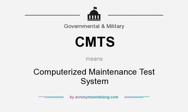 What does CMTS mean? It stands for Computerized Maintenance Test System
