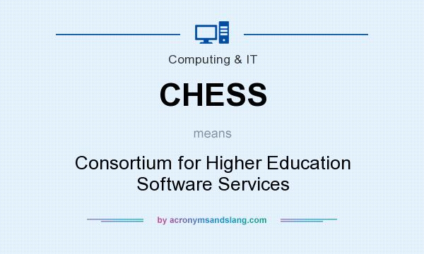What does CHESS mean? It stands for Consortium for Higher Education Software Services