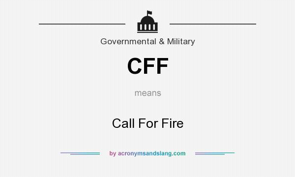 What does CFF mean? It stands for Call For Fire