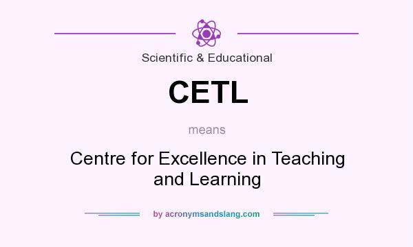 What does CETL mean? It stands for Centre for Excellence in Teaching and Learning