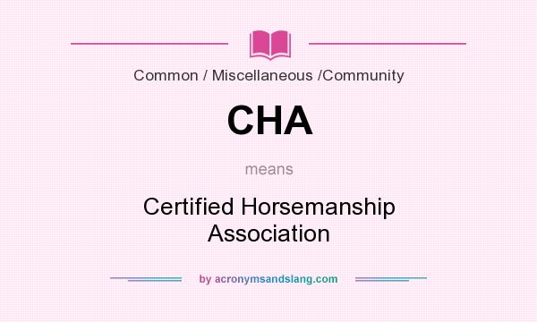 What does CHA mean? It stands for Certified Horsemanship Association
