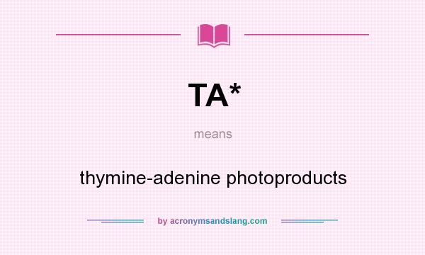 What does TA* mean? It stands for thymine-adenine photoproducts