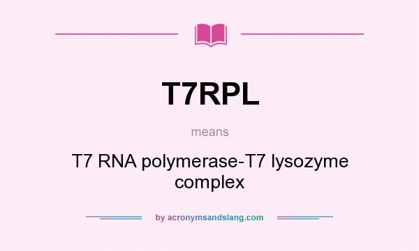 What does T7RPL mean? It stands for T7 RNA polymerase-T7 lysozyme complex