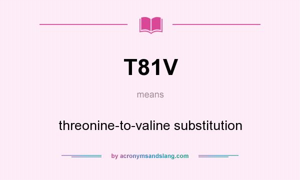What does T81V mean? It stands for threonine-to-valine substitution