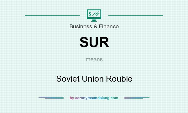 What does SUR mean? It stands for Soviet Union Rouble