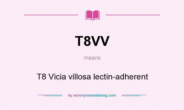What does T8VV mean? It stands for T8 Vicia villosa lectin-adherent