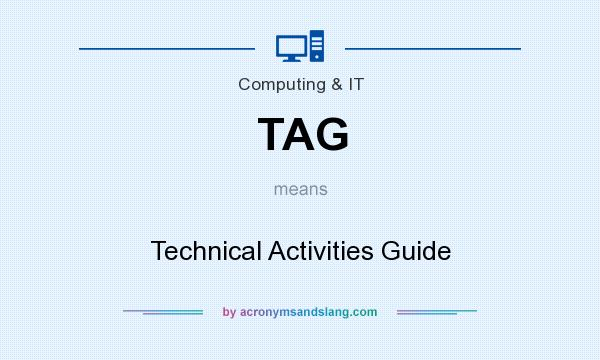 What does TAG mean? It stands for Technical Activities Guide