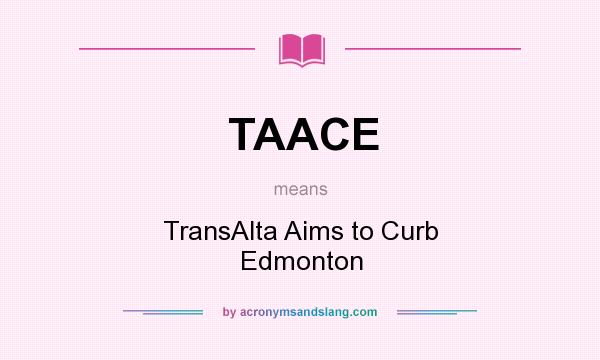 What does TAACE mean? It stands for TransAlta Aims to Curb Edmonton