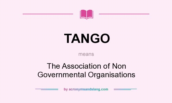 What does TANGO mean? It stands for The Association of Non Governmental Organisations