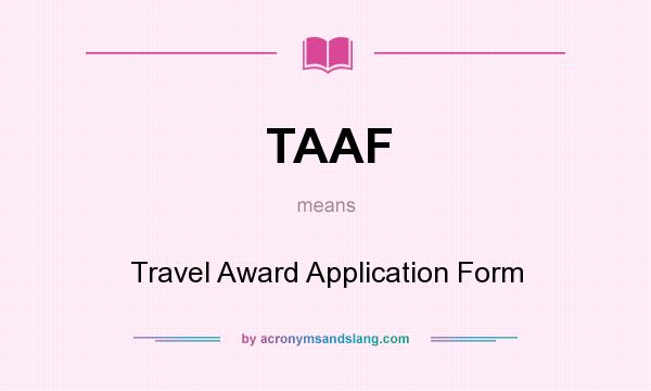What does TAAF mean? It stands for Travel Award Application Form